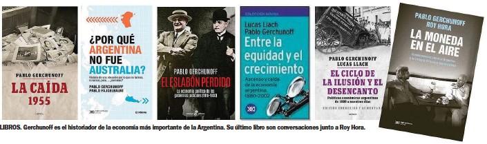 ??  ?? LIBROS. Gerchunoff es el historiador de la economía más importante de la Argentina. Su último libro son conversaciones junto a Roy Hora.