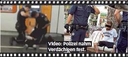 ??  ?? Video: Polizei nahm Verdächigen fest.