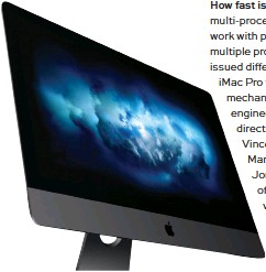 ??  ?? The imac Pro is a multi-processing beast.