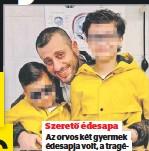 ??  ?? Szerető édesapa Az orvos két gyermek édesapja volt, a tragédiában az 5 és 7 éves kisfiú is életét vesztette