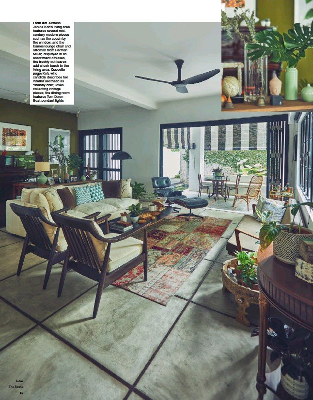 """??  ?? From left: Actress Janice Koh's living area features several midcentury modern pieces such as the couch by the window, and the Eames lounge chair and ottoman from Herman Miller; displayed in an assortment of vases, the freshly cut leaves add a lush touch to the living area. Opposite page: Koh, who candidly describes her interior aesthetic as """"shabby chic"""", loves collecting vintage pieces; the dining room features Tom Dixon Beat pendant lights"""