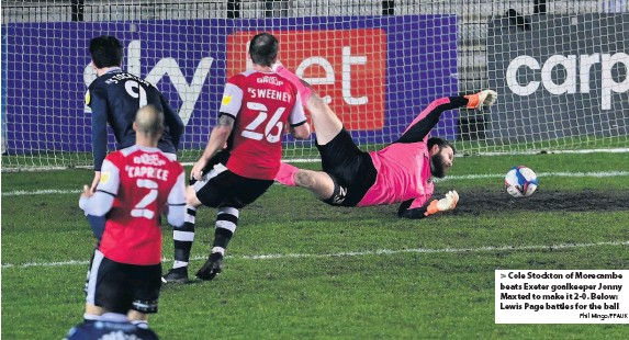 ?? Phil Mingo/PPAUK ?? > Cole Stockton of Morecambe beats Exeter goalkeeper Jonny Maxted to make it 2-0. Below: Lewis Page battles for the ball