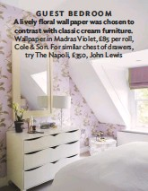 ??  ?? GUEST BEDROOM A lively floral wallpaper was chosen to contrast with classic cream furniture. Wallpaper in Madras Violet, £85 per roll, cole & son. for similar chest of drawers, try the Napoli, £350, John lewis