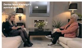 ??  ?? Denise hears Kayleigh's survival story