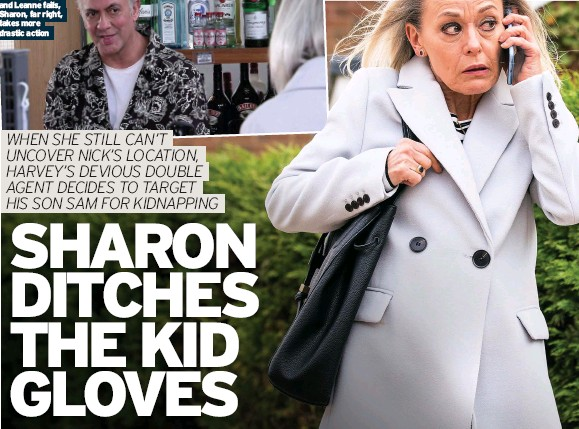 ?? Drastic action ?? When her ploy to use Dev to find Simon, Nick and Leanne fails, Sharon, far right, takes more