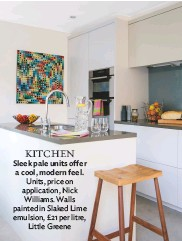 ??  ?? Kitchen Sleek pale units offer a cool, modern feel. units, price on application, Nick williams. walls painted in Slaked Lime emulsion, £21 per litre, Little greene