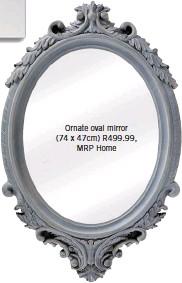 ??  ?? Ornate oval mirror (74 x 47cm) R499.99, MRP Home