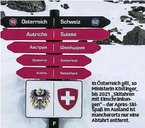 """??  ?? In Österreich gilt, so Ministerin Köstinger, bis 2021 """"Skifahren mit Einschränkungen""""– der Après-SkiSpaß im Ausland ist mancherorts nur eine Abfahrt entfernt."""