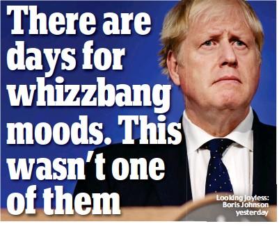 ??  ?? Looking joyless: Boris Johnson yesterday