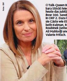 ??  ?? Talk-Queen Barbara Stöckl feiert heute das Jubiläum ihrer 300. Sendung in ORF 2. Dazu lädt sie Gäste wie Elisabeth Kulman, Rudi Roubinek (unten), Ali Mahlodji und Valerie Fritsch.