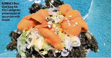 ??  ?? KOREA'S Best Chef Jung Sik Yim's delightful presentation of sea urchin with kimchi