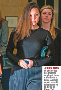 ??  ?? JESSICA MANN es una de las dos mujeres que logró llevar a Weinstein a juicio. Asegura que él la violó ferozmente en un hotel de Nueva York.