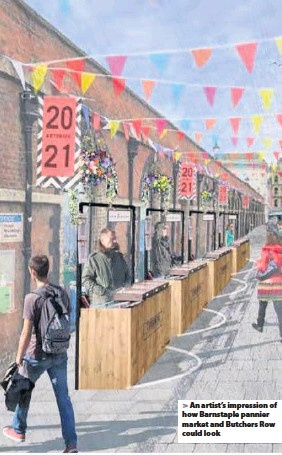 ??  ?? An artist's impression of how Barnstaple pannier market and Butchers Row could look