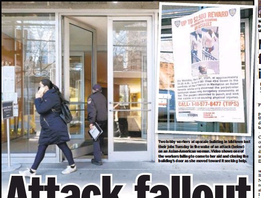 ??  ?? Two lobby workers at upscale building in Midtown lost their jobs Tuesday in the wake of an attack (below) on an Asian-American woman. Video shows one of the workers failing to come to her aid and closing the building's door as she moved toward it seeking help.