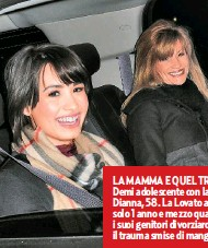 ??  ?? LA MAMMA E QUEL TRAUMA Demi adolescente con la madre Dianna, 58. La Lovato aveva solo 1 anno e mezzo quando i suoi genitori divorziarono. Per il trauma smise di mangiare.