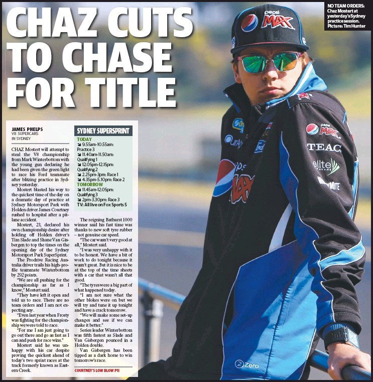 ??  ?? TV: All live on Fox Sports 5 NO TEAM ORDERS: Chaz Mostert at yesterday's Sydney practice session. Picture: Tim Hunter