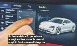 ??  ?? Un buton virtual îț i permite să adaugi ambient sonor la mersul maș inii. Sună ca nava Enterprise.