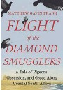 ??  ?? Excerpted from Flight of the Diamond Smugglers: A Tale of Pigeons, Obsession, and Greed Along Coastal South Africa by Matthew Gavin Frank. Used with permission of Liveright Publishing Corporation, a division of W.W. Norton & Company, Inc. All rights reserved.