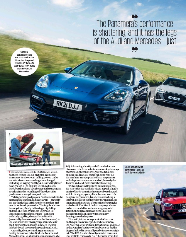 ??  ?? Carbonceramic brakes are standard on the Porsche; they cost £9200 on the Audi and they aren't even available on the Mercedes. V8 The result of a hard sesh with AMG'S 603bhp E63 S has 4WD with a RWD feel – and can drift if you ask kindly