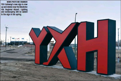 ?? NEWS PHOTO MO CRANKER ?? YXH Gateway's new sign is now up and visible near the Medicine Hat Regional Airport. Lighting and landscaping will be added to the sign in the spring.
