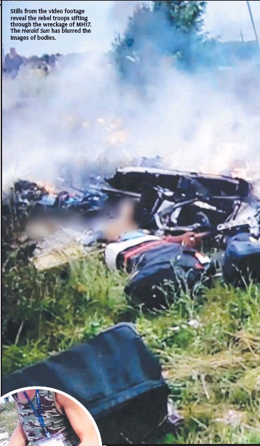 ??  ?? Stills from the video footage re­veal the rebel troops sift­ing through the wreck­age of MH17. The Her­ald Sun has blurred the im­ages of bod­ies.