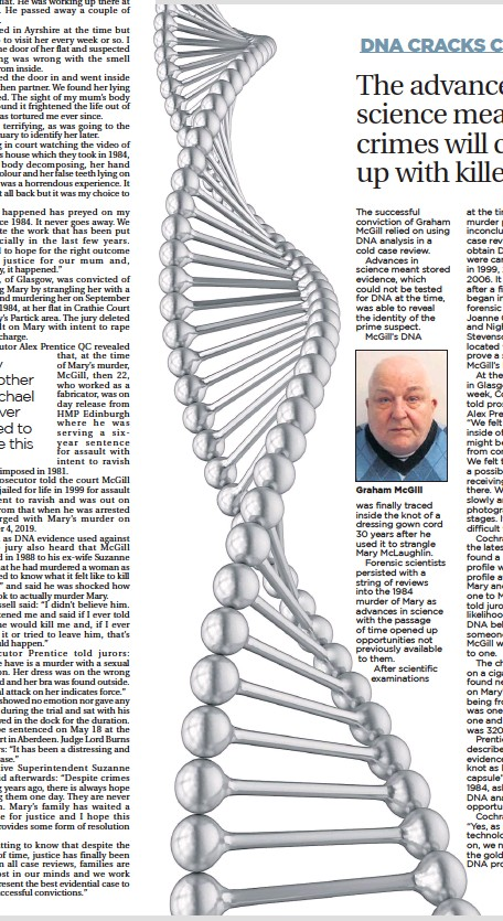 ??  ?? The successful conviction of Graham Mcgill relied on using DNA analysis in a cold case review. Advances in science meant stored evidence, which could not be tested for DNA at the time, was able to reveal the identity of the prime suspect. Mcgill's DNA