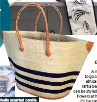 ??  ?? Bato marine bag £48, Basket Basket A natural way to go coastal, this ethically sourced raffia beach basket can be styled with dried flowers at home – and it'll be carrying your cossie and towel come the time.