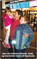 ??  ?? I fjor var mormor på besøk. Tadej og Una hentet henne på flyplassen.
