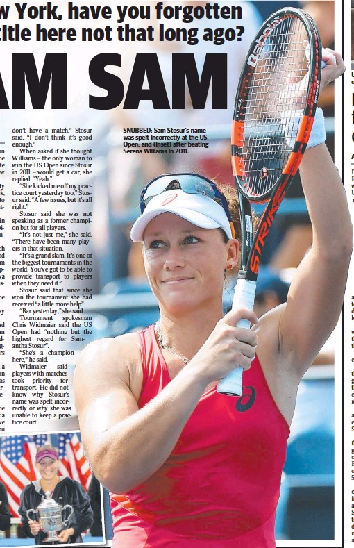 ??  ?? SNUBBED: Sam Stosur's name was spelt incorrectly at the US Open; and (inset) after beating Serena Williams in 2011.