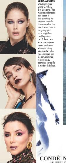 ??  ?? EMBAJADORAS Doutzen Kroes, Luma Grothe y Eva Longoria. Tres mujeres poderosas, que saben lo que quieren y no esperan a que las cosas sucedan. Las tres desempeñaron un gran papel en el magnífico desfile parisino de L'Oréal Paris, en el que mujeres reales mostraron al mundo cómo se enfrentan a los retos, rompen con las convenciones y expresan su esencia a través de la moda y la belleza.