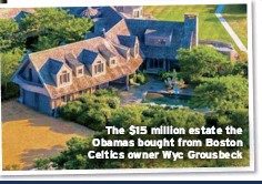 ??  ?? The $15 million estate the Obamas bought from Boston Celtics owner Wyc Grousbeck