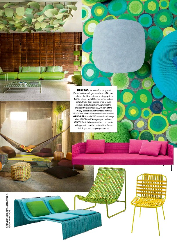 ??  ?? THIS PAGE (clockwise from top left) Paola Lenti's catalogue, available at Dedece, includes the Oasi outdoor seating system (2018), Ellisse rug (2015), Frame On Indoor sofa (2006), Telar lounge chair (2020), Hammock lounge chair (2020), Frame chaise armless longue (2020, part of the Twiggy collection), Farniente hammock (2017) and a host of ottomans and cushions. OPPOSITE (from left) Float outdoor lounge chair (2007) and Swing suspended seat (2020). Paola believes that her company's willingness to link the past and the future is integral to its ongoing success.