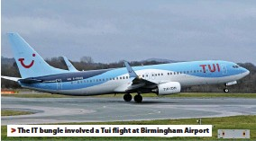 ??  ?? > The IT bungle involved a Tui flight at Birmingham Airport