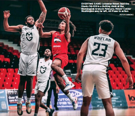 ?? PETER SIMMONS ?? OVERTIME GAME: Leicester Riders beat the Giants 116-109 in a thrilling clash at the Morningside Arena in February. Riders' Conner Washington and, far left, Ali Fraser in action