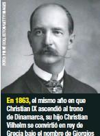 ??  ?? En 1863, el mismo año en que Christian IX ascendió al trono de Dinamarca, su hijo Christian Vilhelm se convirtió en rey de Grecia bajo el nombre de Giorgios I. Fue asesinado en 1913.