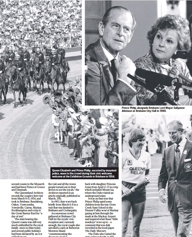 ??  ?? Queen Elizabeth and Prince Philip, escorted by mounted police, wave to the crowd during their civic welcome welcome at the Exhibition Grounds in Brisbane in 1954. Prince Philip alongside Brisbane Lord Mayor Sallyanne Atkinson at Brisbane City Hall in 1990. Prince Philip and Raelene Boyle at the Commonwealth Games opening ceremony in Brisbane in 1982.