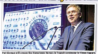 ??  ?? Pat Kiernan will emcee the Hometown Heroes in Transit ceremony in Times Square.