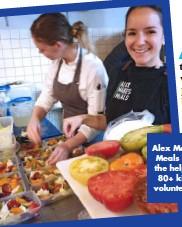 ?? ?? Alex Makes Meals has the help of 80+ kind volunteers.