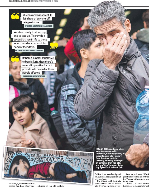 ??  ?? HUMAN TIDE: A refugee wipes awaya tears on arrival in D Dortmund, Germany (above) as migrants cross into Hungary from Serbia en route to G Germany, including a little girl on a migrant train (far left); and graffiti of drowned Syrian boy Aylan Kurdi in...