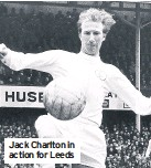 ??  ?? Jack Charlton in action for Leeds