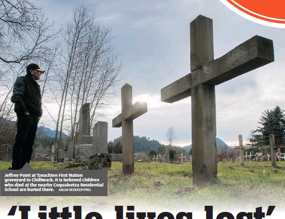 ?? ARLEN REDEKOP/PNG ?? Jeffrey Point at Tzeachten First Nation graveyard in Chilliwack. It is believed children who died at the nearby Coqualeetza Residential School are buried there.