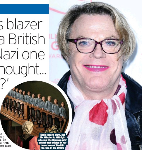 ??  ?? Eddie Izzard, right, set Six Minutes to Midnight at a real-life German girls' school that existed in her home town of BexhillOn-Sea in the 1930s