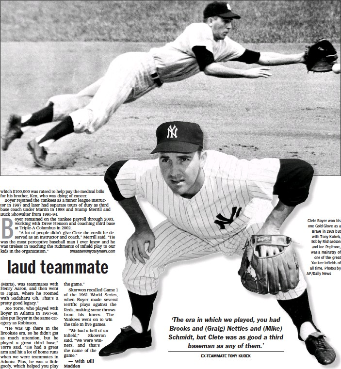 ?? Clete Boyer won his one Gold Glove as a Brave in 1969 but with Tony Kubek, Bobby Richardson and Joe Pepitone, was a mainstay of one of the great Yankee infields of all time. Photos by AP/Daily News ??