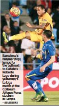??  ?? Barcelona's Neymar (top) jumps for the ball next to Getafe's Roberto Lago during yesterday's La Liga match at the Coliseum Alfonso Perez stadium in Getafe. –