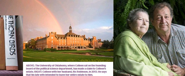 ??  ?? ABOVE: The University of Oklahoma, where Colleen sat on the founding board of the political science department, has made a claim to Colleen's estate. RIGHT: Colleen with her husband, Ric Robinson, in 2013. He says that his late wife intended to leave...