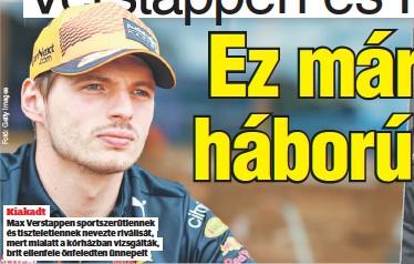 ??  ?? Kiakadt Max Verstappen sportszerűtlennek és tiszteletlennek nevezte riválisát, mert mialatt a kórházban vizsgálták, brit ellenfele önfeledten ünnepelt
