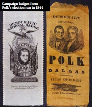 ??  ?? Campaign badges from Polk's election run in 1844