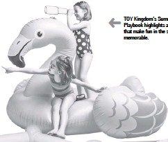 ??  ?? TOY Kingdom's Summer Playbook highlights all things that make fun in the sun memorable.