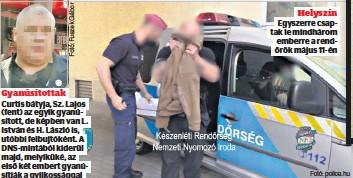 ?? Fotó: police.hu ?? Helyszín Egyszerre csaptak le mindhárom emberre a rendőrök május 11-én