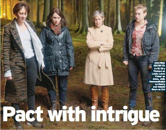 ??  ?? KEEPING SECRETS: (L-R) Eiry Thomas as Louie, Laura Fraser as Anna, Julie Hesmondhalgh as Nancy and Heledd Gwyn as Cat